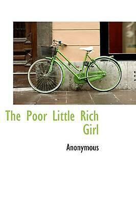 Poor Little Rich Girl by Anonymous (English) Hardcover Book Free Shipping!