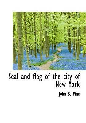 Seal and Flag of the City of New York by John B. Pine (English) Hardcover Book F