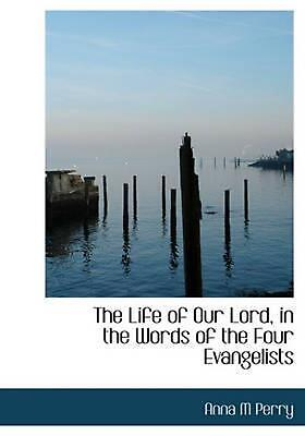 The Life of Our Lord, in the Words of the Four Evangelists by Anna M. Perry (Eng
