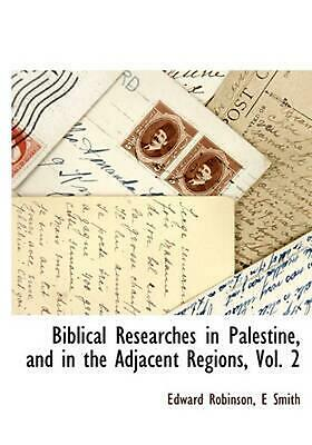 Biblical Researches in Palestine, and in the Adjacent Regions, Vol. 2 by Edward