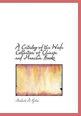 Catalog of the Wade Collection of Chinese and Manchu Books by Herbert Allen Gile