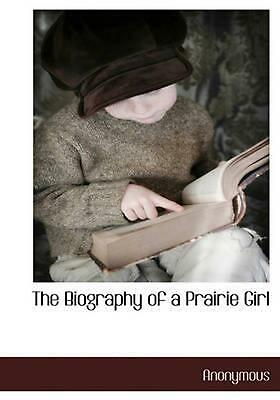 The Biography of a Prairie Girl by Anonymous (English) Hardcover Book Free Shipp