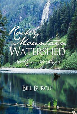 Rocky Mountain Watershed: Its River-Its People by Bill Burch (English) Hardcover