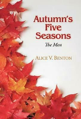 Autumn's Five Seasons: The Men by Alice V. Benton (English) Hardcover Book Free