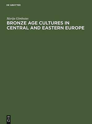 Bronze Age Cultures in Central and Eastern Europe by Marija Gimbutas (English) H