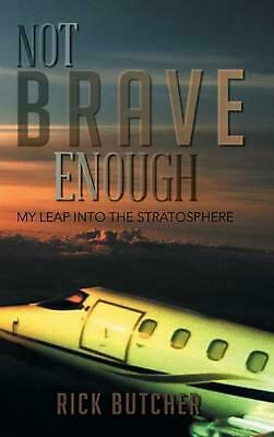 Not Brave Enough: My Leap into the Stratosphere by Rick Butcher (English) Hardco