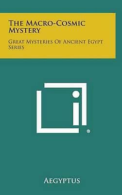 The Macro-Cosmic Mystery: Great Mysteries of Ancient Egypt Series by Aegyptus Ha
