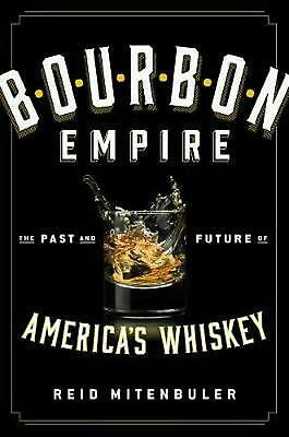 Bourbon Empire: The Past and Future of America's Whiskey by Reid Mitenbuler (Eng