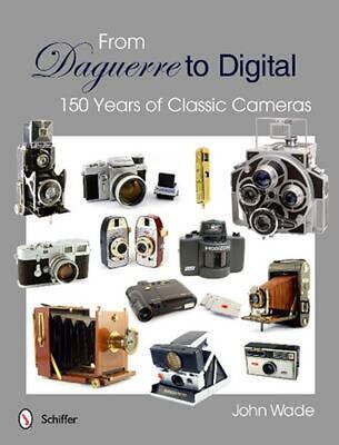 From Daguerre to Digital: 150 Years of Classic Cameras by John Wade (English) Ha
