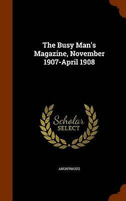 Busy Man's Magazine, November 1907-april 1908 by Anonymous (English) Hardcover B