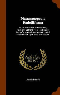 Pharmacopoeia Radcliffeana: Or, Dr. Radcliffe's Prescriptions, Faithfully Gather