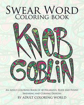 Swear Word Coloring Book: An Adult Coloring Book of 40 Hilarious, Rude and Funny