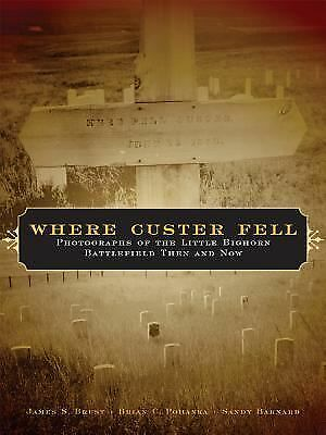 Where Custer Fell : Photographs of the Little Bighorn Battlefield Then and...