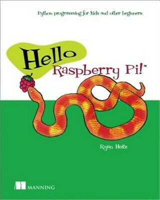 Hello Raspberry Pi! : Programming for Kids and Other Beginners by Ryan Heitz...