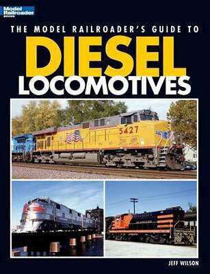 The Model Railroader's Guide to Diesel Locomotives by Jeff Wilson Paperback Book
