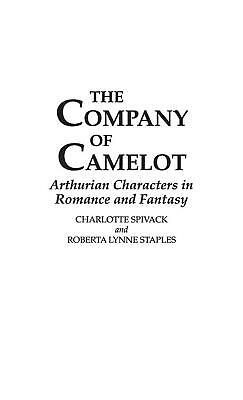The Company of Camelot: Arthurian Characters in Romance and Fantasy by Roberta L