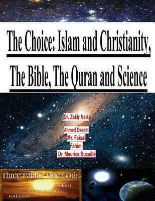 The Choice: Islam and Christianity, the Bible, the Quran and Science by Dr Zakir