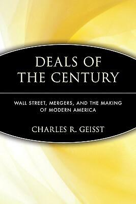 Deals of the Century: Wall Street, Mergers, and the Making of Modern America by
