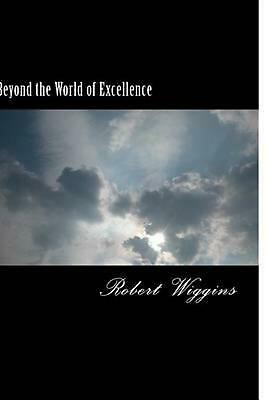 Beyond the World of Excellence by Robert L. Wiggins (English) Paperback Book Fre
