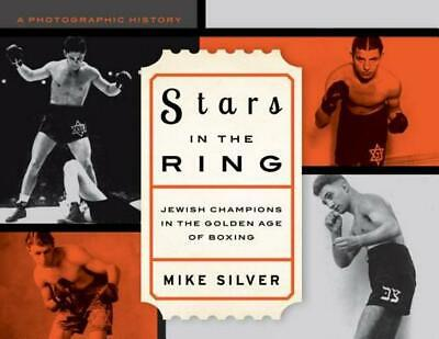Stars in the Ring: Jewish Champions in the Golden Age of Boxing by Mike Silver (