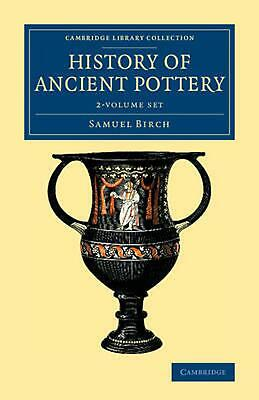 History of Ancient Pottery 2 Volume Set by Samuel Birch (English) Paperback Book