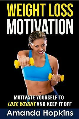 Weight Loss Motivation: Motivate Yourself to Lose Weight and Keep It Off by Aman