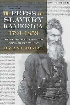Press and Slavery in America, 1791 1859: The Melancholy Effect of Popular Excite