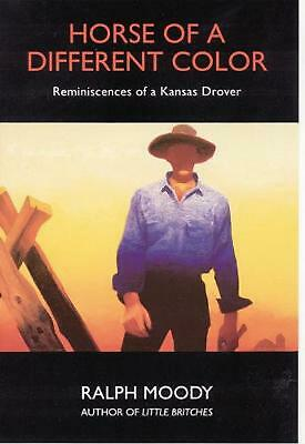 Horse of a Different Color: Reminiscences of a Kansas Drover by Ralph Moody (Eng