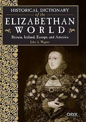 Historical Dictionary of the Elizabethan World: Britain, Ireland, Europe, and Am