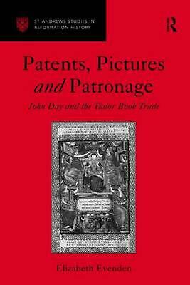Patents, Pictures and Patronage: John Day and the Tudor Book Trade by Elizabeth