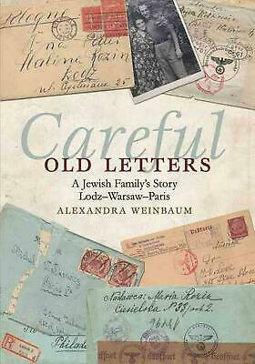 Careful Old Letters: A Jewish Family's Story: Lodz-Warsaw-Paris by Alexandra Wei