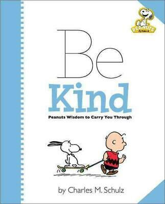 Peanuts: Be Kind: Peanuts Wisdom to Carry You Through by Charles Schulz (English
