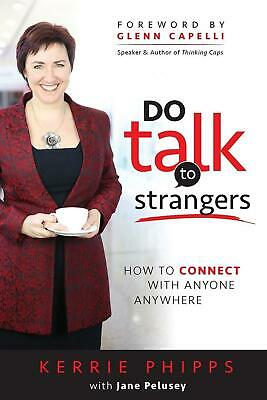 DO Talk To Strangers: How to connect with anyone, anywhere by Kerrie Phipps (Eng
