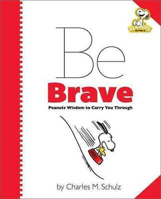Peanuts: Be Brave: Peanuts Wisdom to Carry You Through by Charles Schulz (Englis