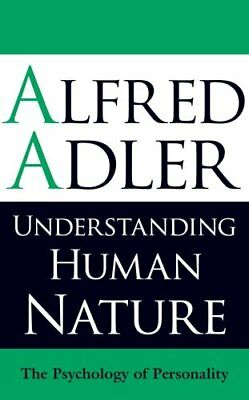 Understanding Human Nature: The Psychology of Personality-Alfred Adler