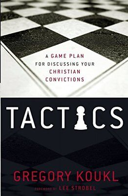 Tactics: A Game Plan for Discussing Your Christian Convictions-Gregory Koukl