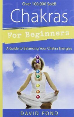 Chakras for Beginners: A Guide to Balancing Your Chakra Energies-David Pond