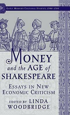 Money and the Age of Shakespeare: Essays in New Economic Criticism by Linda Wood