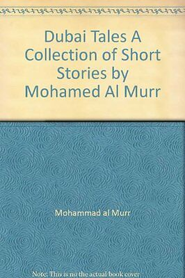 Dubai Tales A Collection of Short Stories by Mohamed Al Murr