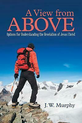 A View from Above: Options for Understanding the Revelation of Jesus Christ by J