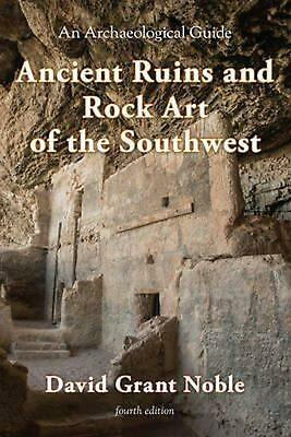 Ancient Ruins and Rock Art of the Southwest: An Archaeological Guide by David Gr