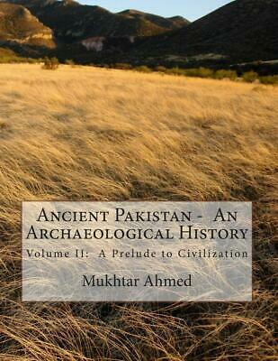 Ancient Pakistan - An Archaeological History: Volume II: A Prelude to Civilizati