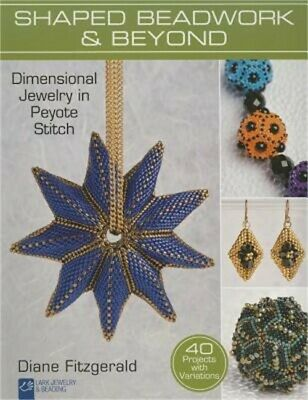 Shaped Beadwork & Beyond: Dimensional Jewelry in Peyote Stitch (Paperback or Sof