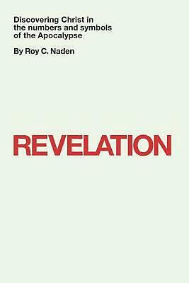 Revelation: Discovering Christ in the Numbers and Symbols of the Apocalypse by D