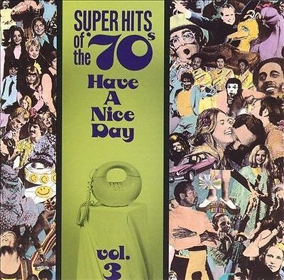 Various Artists : Super Hits Of The 70s: Have A Nice Day, Vol. 3 CD