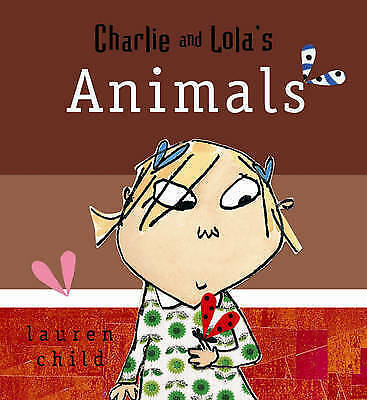 NEW  -  CHARLIE AND LOLA ( BOARD BOOK) ANIMALS  by Lauren Child