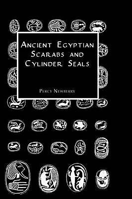 Ancient Egyptian Scarabs and Cylinder Seals by Percy Newberry (English) Paperbac