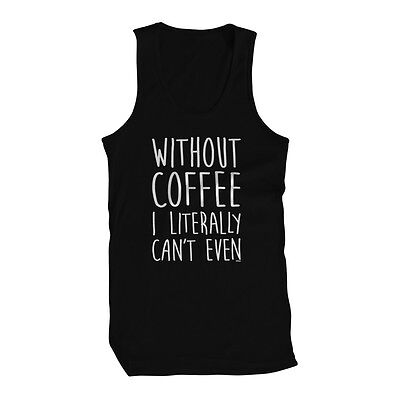 Without Coffee I Literally Can't Even Funny Sayings Addict Mens Tank Top