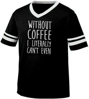 Without Coffee I Literally Can't Even Funny Sayings Addict Retro Ringer T-shirt
