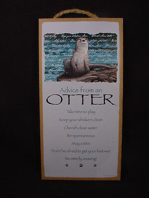 ADVICE FROM AN OTTER Wisdom Love wood 10 X 5 SIGN wall HANGING PLAQUE animal